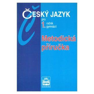 Jiří Kostečka: Český jazyk pro 1.ročník gymnázií - Metodická příručka cena od 94 Kč