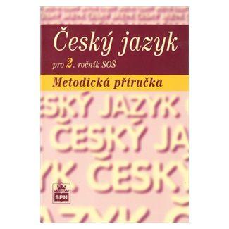 Marie Čechová: Český jazyk pro 2. ročník SOŠ - Metodická příručka cena od 61 Kč