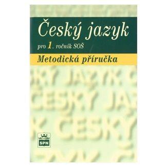 Čechová a Marie: Český jazyk pro 1.ročník SOŠ - Metodická příručka cena od 84 Kč