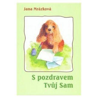 Jana Mrázková: S pozdravem Tvůj Sam cena od 109 Kč