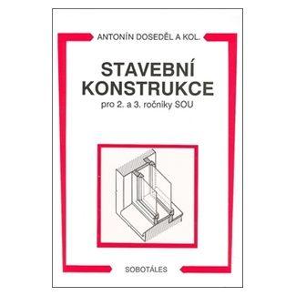 Doseděl Antonín: Stavební konstrukce pro 2. a 3. ročník SOU cena od 125 Kč