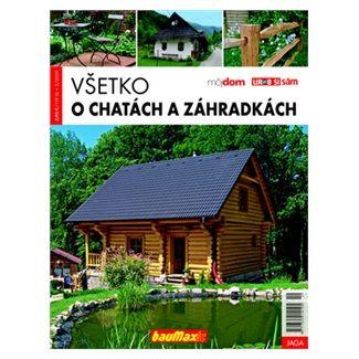 Všetko o chatách a záhradkách - Kolektív autorov cena od 80 Kč