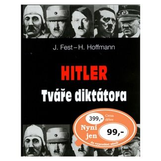 Heinrich Hoffmann, Joachim Fest: Hitler Tváře diktátora cena od 77 Kč