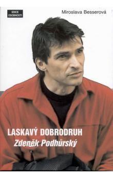 Miroslava Besserová: Laskavý dobrodruh - Zdeněk Podhůrský cena od 104 Kč