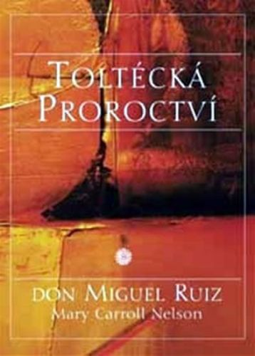 Nelson Mary Caroll, Don Miguel Ruiz: Toltécká proroctví cena od 99 Kč