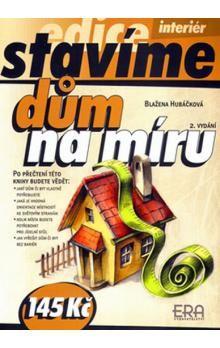 Blažena Hubáčková: Dům na míru - edice Stavíme - 2. vydání cena od 92 Kč