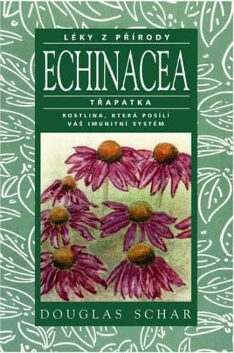 Douglas Schar: Echinacea - Třapatka - rostlina, která posílí váš imutnitní systém - Léky z přírody cena od 118 Kč