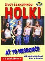 Klára Kolomazníková: Život se skupinou Holki - Ať to neskončí! cena od 0 Kč