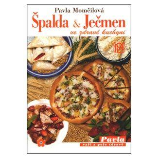 Pavla Momčilová: Špalda a ječmen ve zdravé kuchyni cena od 98 Kč