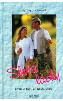 Kolektiv: Slova lásky - Kniha o tom, co hledá srdce - Výroky osobností cena od 74 Kč