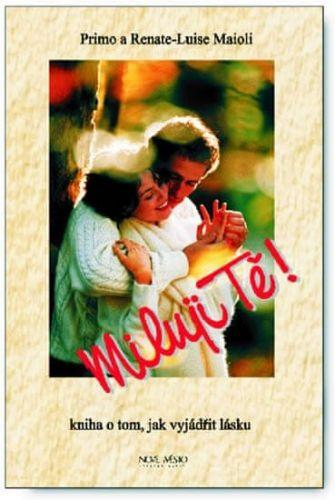 Primo Maioli, Renate - Luise Maioliová: Miluji Tě - Kniha o tom, jak vyjádřit lásku cena od 83 Kč