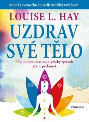 Louise L. Hay: Uzdrav své tělo - Původ nemocí a metafyzický způsob, jak je překonat cena od 110 Kč
