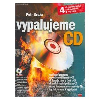 Petr Broža: Vypalujeme CD + CD ROM cena od 83 Kč