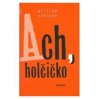 William Saroyan: Ach, holčičko cena od 76 Kč