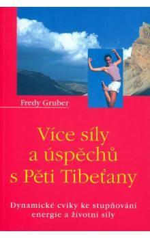 Fredy Gruber: Více síly a úspěchů s Pěti Tibeťany cena od 97 Kč