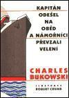 Charles Bukowski: Kapitán odešel na oběd a námořníci převzali velení - Charles Bukowski cena od 115 Kč
