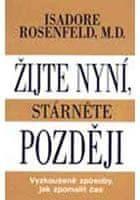 Isadore Rosenfeld: Žijte nyní, stárněte později cena od 196 Kč
