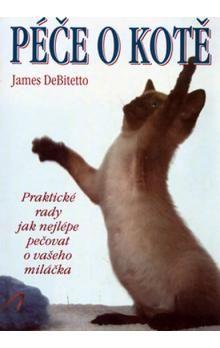 DeBitetto James: Péče o kotě - Praktické rady jak nelépe pečovat o svého miláčka - DeBitetto James cena od 98 Kč