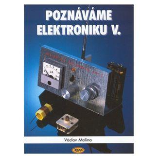 Václav Malina: Poznáváme elektroniku V. cena od 135 Kč