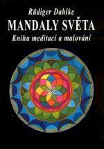 Ruediger Dahlke: Mandaly světa - Kniha meditací a malování cena od 216 Kč