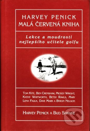 Harvey Penick: Malá červená kniha - Lekce a moudrosti nejepšího učitele golfu cena od 122 Kč