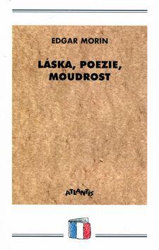 Edgar Morin: Láska, poezie, moudrost cena od 80 Kč