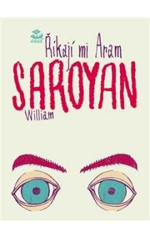 William Saroyan: Říkají mi Aram cena od 75 Kč