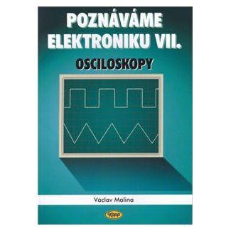 Václav Malina: Poznáváme elektroniku VII - Osciloskopy cena od 135 Kč
