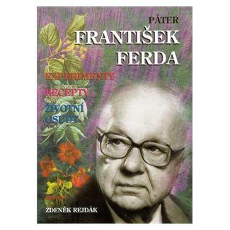 Zdeněk Rejdák: Páter František Ferda -- Experimenty, recepty, životní osudy cena od 179 Kč
