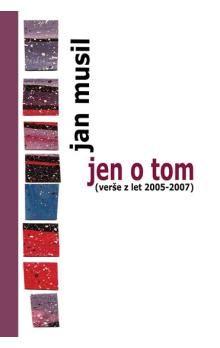 Jan Musil: Jen o tom (verše z let 2005-2007) cena od 97 Kč