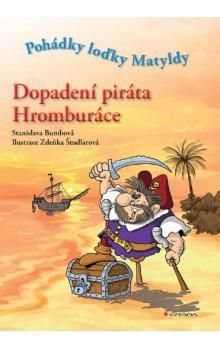 Stanislava Bumbová: Dopadení piráta Hromburáce - Pohádky loďky Matyldy cena od 75 Kč