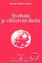 Omraam M. Aivanhov: Svoboda je vítězstvím ducha cena od 134 Kč