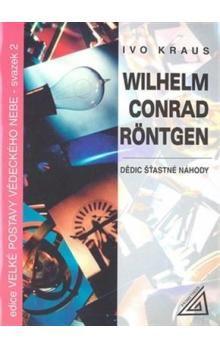 Ivo Kraus: Wilhelm Conrad Röntgen - Dědic šťastné náhody cena od 65 Kč