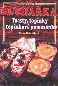 Alena Doležalová: Kuchařka Toasty, topinky a topinkové pomazánky cena od 0 Kč