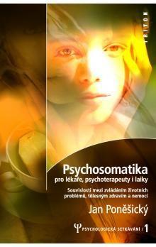 Jan Poněšický: Psychosomatika pro lékaře, psychoterapeuty i laiky cena od 0 Kč