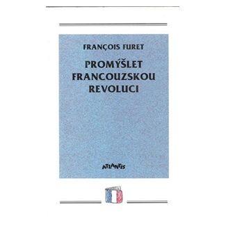 François Furet: Promýšlet fran. revoluci cena od 138 Kč