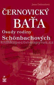 Jana Dohnalová: Černovický Baťa Osudy rodiny Schönbachových cena od 56 Kč