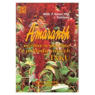 Kohout Pavel MUDr.: Amaranth - Vaříme a pečeme z pokladů starých Inků cena od 56 Kč