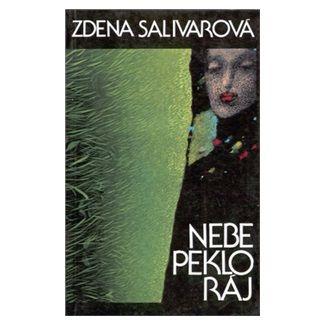 Zdena Salivarová: Nebe, peklo, ráj cena od 125 Kč