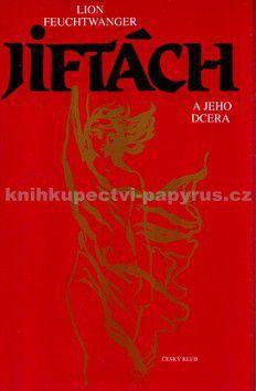 Lion Feuchtwanger: Jiftách a jeho dcera cena od 75 Kč