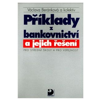 Beránková Václava: Příklady z bankovnictví a jejich řešení pro SŠ a pro veřejnost cena od 49 Kč