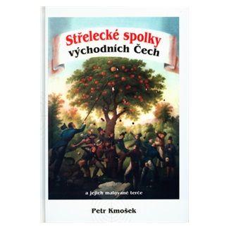 Petr Kmošek: Střelecké spolky východních Čech cena od 51 Kč