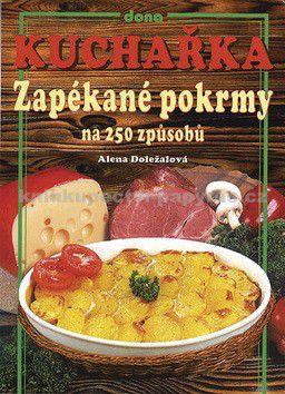 Alena Doležalová: Kuchařka - Zapékané pokrmy na 250 způsobů cena od 88 Kč