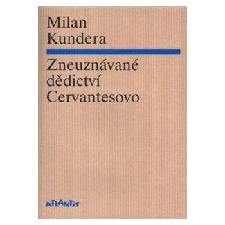 Milan Kundera: Zneuznávané dědictví Cervantesovo cena od 73 Kč