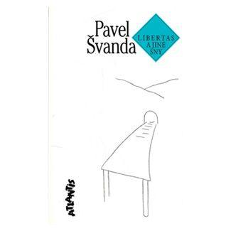 Pavel Švanda: Libertas a jiné sny cena od 96 Kč