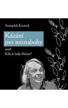 Svatopluk Karásek: Kázání pro neznabohy aneb Kdo je tady blázen? cena od 60 Kč