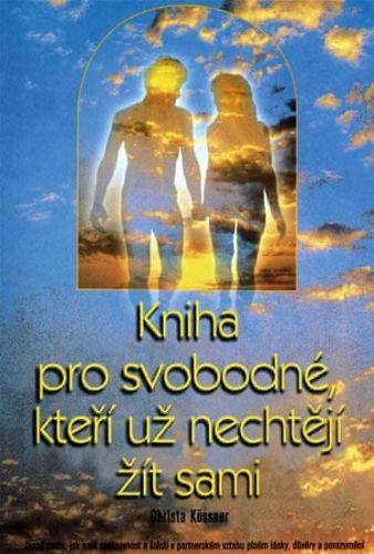 Christa Kössner: Kniha pro svobodné, kteří už nechtějí žít sami cena od 71 Kč