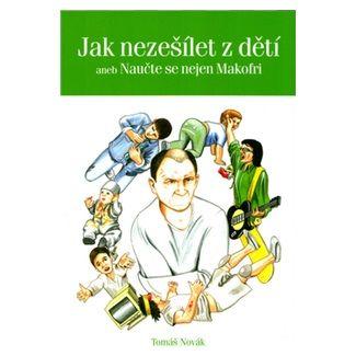 Tomáš Novák: Jak nezešílet z dětí - aneb Naučte se nejen Makofri cena od 59 Kč