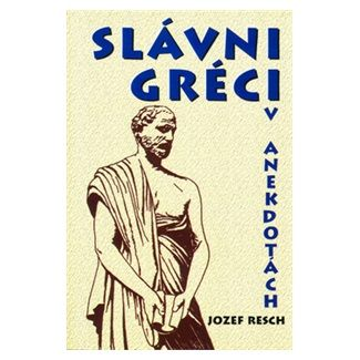 Jozef Resch: Slávni Gréci v anekdotách cena od 68 Kč