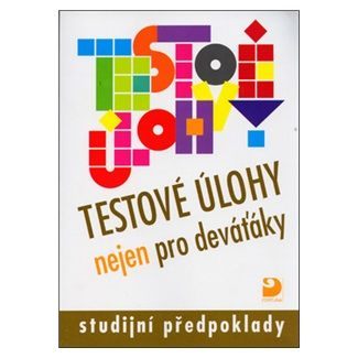 Jana Moravcová: Testové úlohy nejen pro deváťáky - Studijní předpoklady cena od 75 Kč